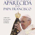 Devoção do Papa à Mãe Aparecida: tema de livro escrito por cardeais brasileiros